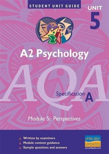 A2 Psychology AQA (A): Unit 5 (Student Unit Guides) Module 5: Perspectives Mike Cardwell