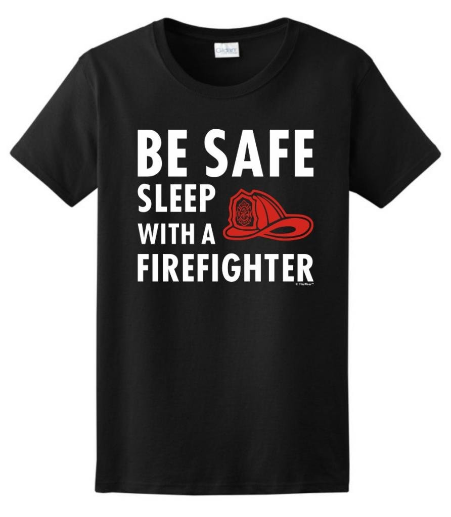 Be Safe Sleep with a Firefighter Ladies T-Shirt Large Black