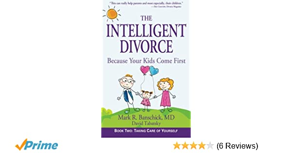 The intelligent divorce taking care of yourself mark r banschick the intelligent divorce taking care of yourself mark r banschick david tabatsky 9780982590324 amazon books solutioingenieria Image collections