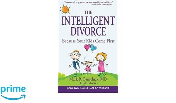 The intelligent divorce taking care of yourself mark r banschick the intelligent divorce taking care of yourself mark r banschick md david tabatsky 9780982590324 books amazon solutioingenieria Images