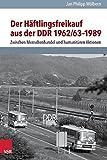 Der Häftlingsfreikauf aus der DDR 1962/63–1989: Zwischen Menschenhandel und humanitären Aktionen (Analysen und Dokumente der BStU / Wissenschaftliche ... Demokratischen Republik (BStU), Band 38)