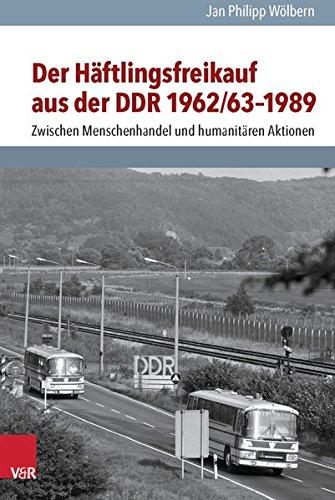 Der Häftlingsfreikauf aus der DDR 1962/63–1989: Zwischen Menschenhandel und humanitären Aktionen (Analysen und Dokumente der BStU, Band 38)