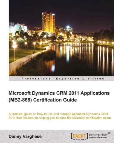 Download Microsoft Dynamics CRM 2011 Applications (MB2-868) Certification Guide Pdf