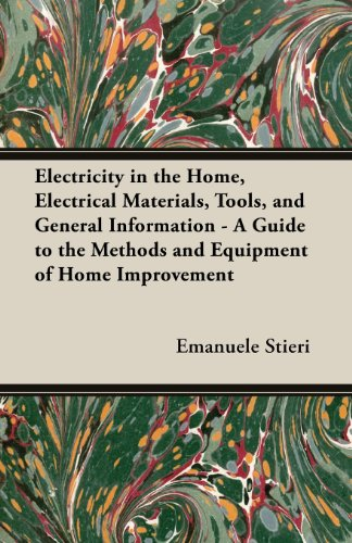 Electricity in the Home, Electrical Materials, Tools, and General Information - A Guide to the Methods and Equipment of Home Improvement
