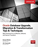 Oracle Database Upgrade, Migration & Transformation Tips & Techniques (Database & ERP - OMG)