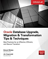 Oracle Database Upgrade, Migration & Transformation Tips & Techniques Front Cover