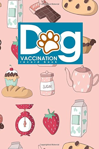 Dog Vaccination Record Book: Canine Vaccine Record, Vaccination Record, Puppy Vaccination Record Template, Vaccine Book, Cute Baking Cover (Volume 82)