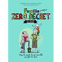 Famille zéro déchet, Ze guide: Osez lemode de vie durable qui fait du bien (French Edition)