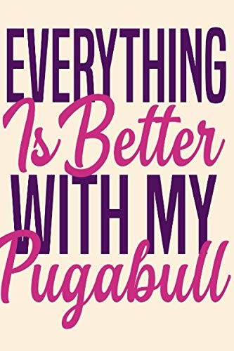 EVERYTHING IS BETTER WITH MY PUGABULL  /Personalized Notebook : Lined Notebook /100 lined pages / Journal, Diary, Composition Notebook 1