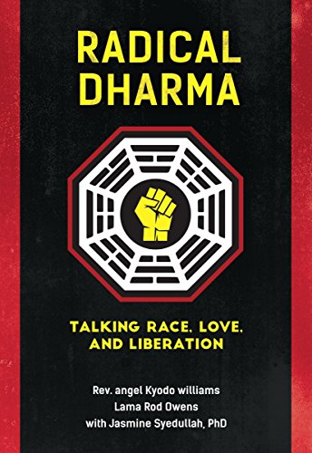 Radical Dharma: Talking Race, Love, and Liberation by [Williams, angel Kyodo, Owens, Lama Rod, Syedullah, Jasmine]