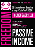Passive Income Freedom: 23 Passive Income Blueprints: Go Step-by-Step from Complete Beginner to $5,000-10,000/mo in the next 6 Months! (Influencer...