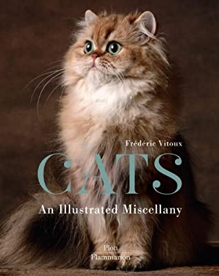 Cats: An Illustrated Miscellany (Flammarion Illustrated Miscellany) by Fr??d??ric Vitoux (2014-04-22)