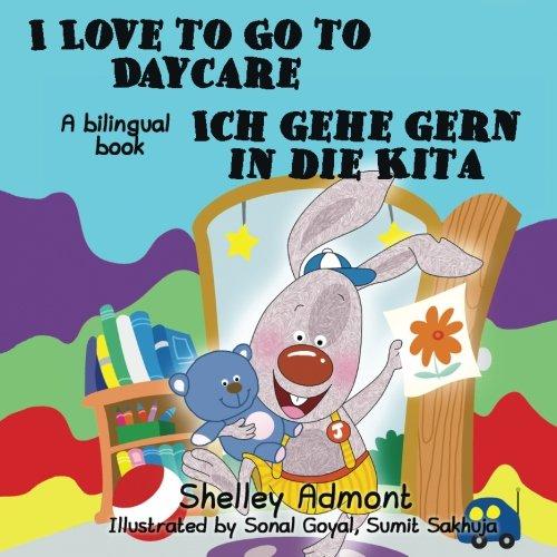 German kids books: I Love to Go to Daycare Ich gehe gern in die Kita (English German Bilingual childrens books): german bilingual books (English German Bilingual Collection) (German Edition)