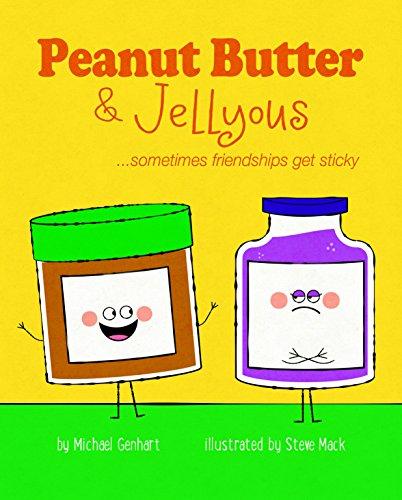 Peanut Butter & Jellyous: ...sometimes friendships get sticky (Books for Nourishing Friendships) (Best Choice Peanut Butter)