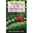 The Alchemy Of The Little Red Frog: a Metaphysical Journey for All Ages