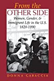 img - for From the Other Side: Women, Gender, and Immigrant Life in the U.S., 1820 1990 book / textbook / text book
