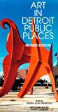Art in Detroit Public Places, Dennis Alan Nawrocki, 0814327028