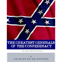 The Greatest Confederate Generals: The Lives and Legacies of Robert E. Lee, Stonewall Jackson, JEB Stuart, and Nathan Bedford Forrest