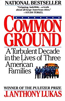 Common Ground: A Turbulent Decade in the Lives of Three American Families by [Lukas, J. Anthony]