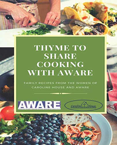 THYME TO SHARE COOKING WITH AWARE: FAMILY RECIPES FROM THE WOMEN OF CAROLINE HOUSE AND AWARE by Nicole Gerber