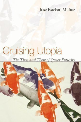 Cruising Utopia: The Then and There of Queer Futurity (Sexual Cultures) by Jose Esteban Munoz published by NYU Press (2009)