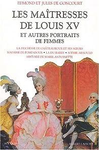 Les Maîtresses de Louis XV et Autres Portraits de femmes par Edmond de Goncourt