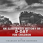 History for Kids: An Illustrated History of D-day for Children |  Charles River Editors