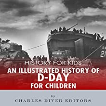 History for Kids: An Illustrated History of D-day for Children Audiobook by  Charles River Editors Narrated by Tracey Norman