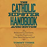#10: The Catholic Hipster Handbook: Rediscovering Cool Saints, Forgotten Prayers, and Other Weird but Sacred Stuff