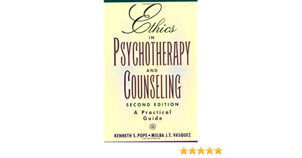 A Practical Guide Ethics in Psychotherapy and Counseling