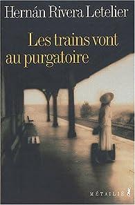 Les trains vont au purgatoire par Hernán Rivera Letelier
