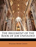 The Argument of the Book of Job Unfolded, William Henry Green, 114253491X