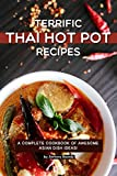 Terrific Thai Hot Pot Recipes: A Complete Cookbook of Awesome Asian Dish Ideas!