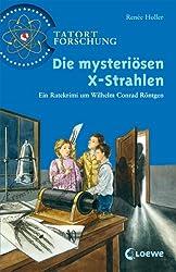 Die mysteriösen X-Strahlen: Ein Ratekrimi um Wilhelm Conrad Röntgen