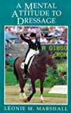 Mental Attitude to Dressage, Catherine Marshall, 0851317391