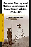 Colonial Survey and Native Landscapes in Rural South Africa, 1850 - 1913 : The Politics of Divided Space in the Cape and Transvaal, Braun, Lindsay F., 900427233X