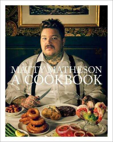 Matty Matheson: A Cookbook cover