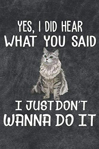 Yes I Did Hear What You Said I Just Don't Wanna Do It Notebook Journal: 110 Blank Lined Papers - 6x9 Personalized Customized Notebook Journal Gift For Siberian Cat Kitten Owners and Lovers (Just Hear I)