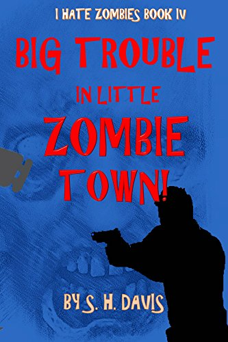 I Hate Zombies Book 4: Big Trouble In Little Zombie Town (I Hate Zombies: A Soldiers Story 1)