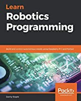 Learn Robotics Programming: Build and control autonomous robots using Raspberry Pi 3 and Python Front Cover