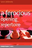 A Ferocious Opening Repertoire (everyman Chess)-Cyrus Lakdawala