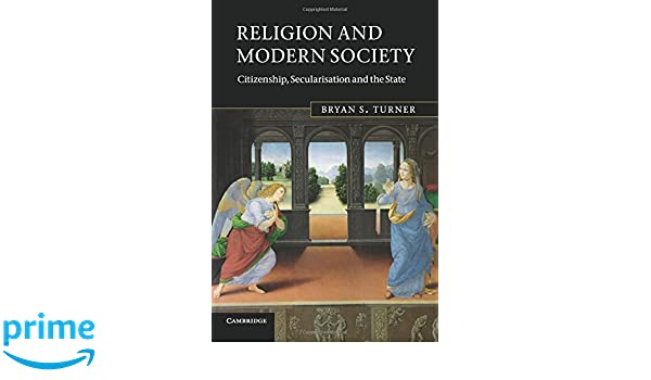 Religion and modern society citizenship secularisation and the religion and modern society citizenship secularisation and the state bryan s turner 8601405992666 amazon books fandeluxe Image collections