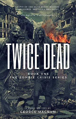 Twice Dead (The Zombie Crisis-Book 1) (M2 Rot)