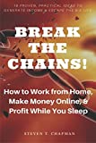 img - for How to Work from Home, Make Money Online, & Profit While You Sleep: Break the Chains! Proven, Practical Ideas to Generate Income & Escape the 9-5 book / textbook / text book