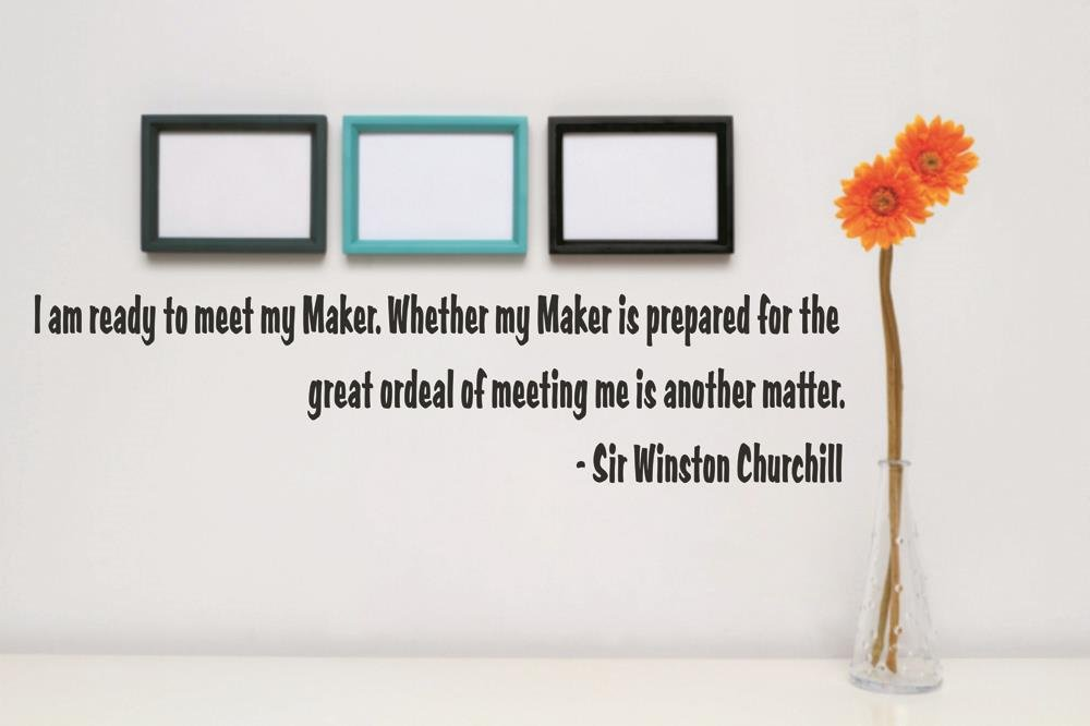 Design with Vinyl RAD 182 2 Im Ready to Meet My Maker Whether My Maker is Prepared for The Great Ordeal of Meeting Me is Another Matter Sir Winston Churchill Quote Wall Decal Sticker 6 x 30 Black