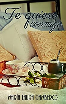 TE QUIERO CONMIGO (Spanish Edition) by [GAMBERO, Maria Laura]