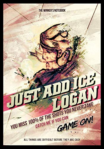 - Just Add Ice, Logan:  You Miss 100% Of The Shots You Never Take: The Winner's Notebook (Inspirational Hockey)