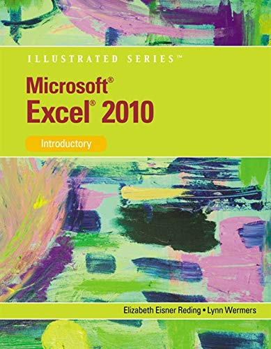 Microsoft Excel 2010: Illustrated Introductory (Illustrated Series: Individual Office Applications)