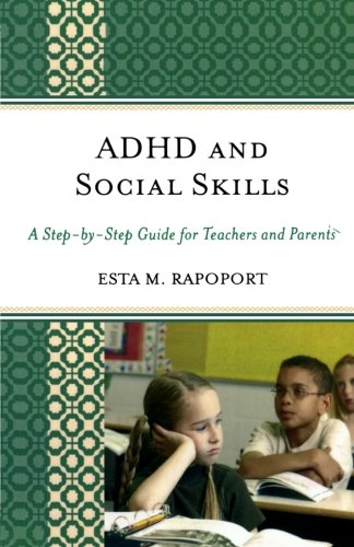 ADHD and Social Skills: A Step-by-Step Guide for Teachers and Parents