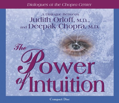 Power of Intuition (Dialogues At The Chopra Center)